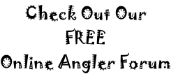 Check Out Our FREE Online Angler Forum